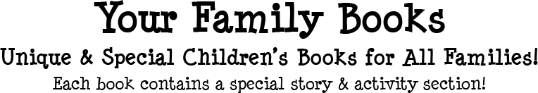 Your Family Books - Uniique Childrens Books for All Families!
